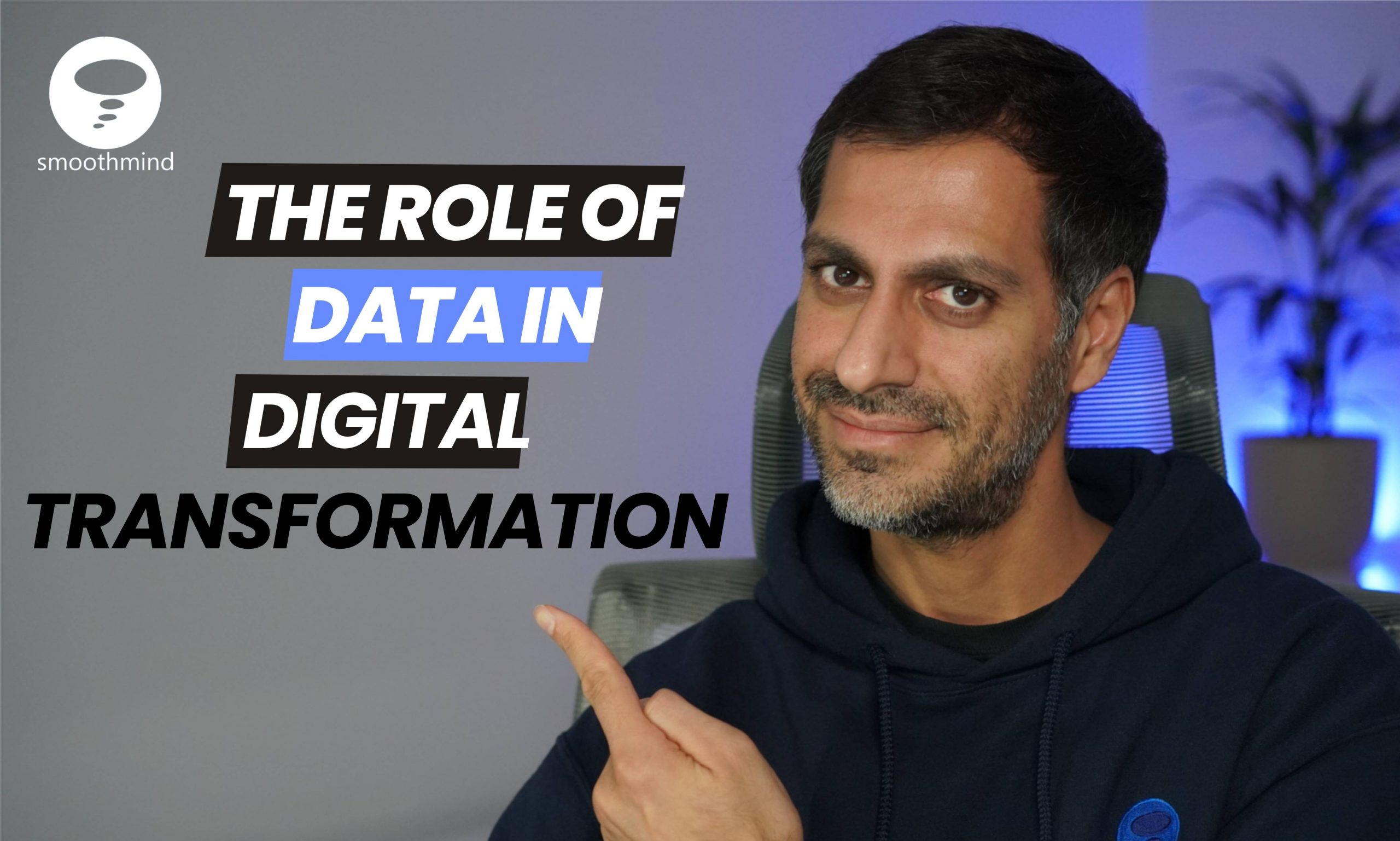 Role of Data in Digital Transformation | smoothmind | Gopesh Raichura