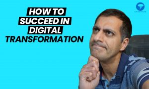 How to Succeed in Digital Transformation